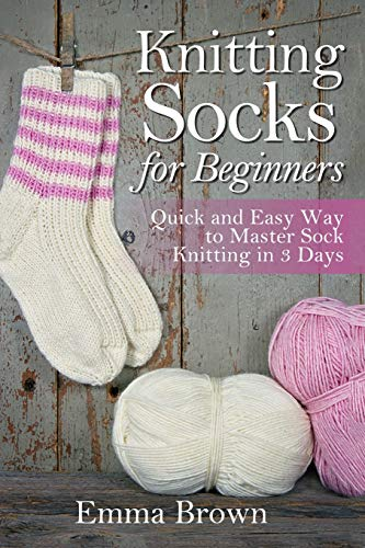 Knitting Socks for Beginners: Quick and Easy Way to Master Sock Knitting in 3 Days (Sock Knitting Patterns in Black&White)