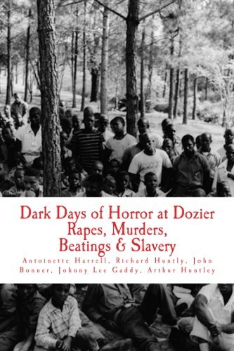 Dark Days of Horror at Dozier Rapes, Murders, Beatings and Slavery: Unfold at Dozier Reform School for Boys by Antoinette Harrell (2013-12-04)
