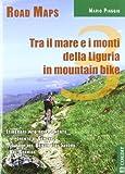 Tra il mare e i monti della Liguria in mountain bike. Itinerari mtb nel Ponente. Con carta (Vol. 3)