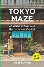 Tokyo Maze – 42 Walks in and around the Japanese Capital: A Guide with 108 Photos, 48 Maps, 300 Weblinks and 100 Tips (Jap...
