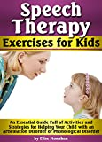 Speech Therapy Exercises for Kids: An Essential Guide Full of Activities and Strategies for Helping...