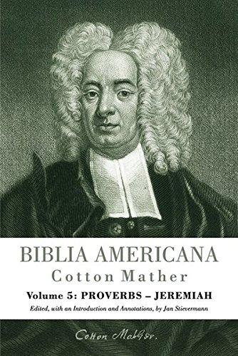 Biblia Americana: America's First Bible Commentary. A Synoptic Commentary on the Old and New Testaments. Volume 5: Proverbs - Jeremiah