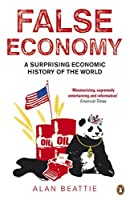 False Economy a Surprising Economic History of The World by Alan Beattie(2010-06-24)