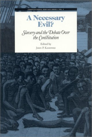 A Necessary Evil?: Slavery and the Debate over the Constitution (Constitutional Heritage Series) (Constitutional Heritag