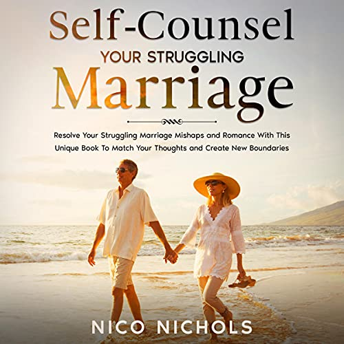 Download Self-Counsel Your Struggling Marriage: Resolve Your Struggling Marriage Mishaps and Romance With Thi audio book