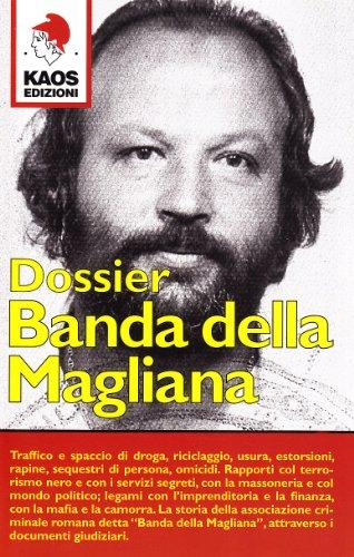 Banda della Magliana. Nomi, date, fatti, delitti della holding politico-criminale di Pippo Calò & C. negli atti giudiziari