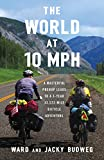The World at 10 MPH : A Masterful Prenup Leads to a 3-Year 33,523-Mile Bicycle Adventure