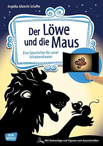 Der Löwe und die Maus. Eine Geschichte für unser Schattentheater. Mit Textvorlage und Figuren zum Ausschneiden (Geschichten und Figuren für unser Schattentheater)