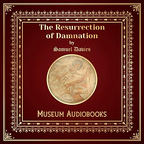 The Resurrection of Damnation                   By:                                                                                                                                 Samuel Davies                               Narrated by:                                                                                                                                 Phillip Withers                      Length: 15 mins     Not rated yet     Overall 0.0
