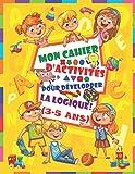 Mon cahier d'activités pour développer la logique: Pour enfants de 3 à 5 ans