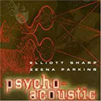 Psycho-Acoustic by Elliott Sharp