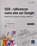 SEO - Référencer votre site sur Google - Mobile First, recherche vocale, position 0... (6e édition)