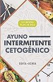 Ayuno Intermitente cetogénico: 101 recetas cetogénicas y protocolos de ayuno para potenciar tu salud y quemar grasa más rápido
