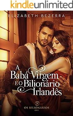 A Babá Virgem e o Bilionário Irlandês - Livro Único: Livro1- Os Bilionários