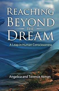 Reaching Beyond The Dream: A Leap in Human Consciousness by Mrs Angie A Atman (2012-08-22)