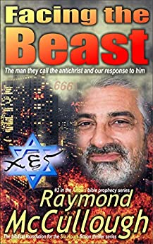 Facing the Beast: The man they call the antichrist, and our response to him (Arrows bible prophecy series Book 3) by [Raymond McCullough]
