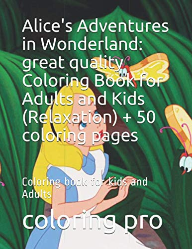 Alice's Adventures in Wonderland: great quality Coloring Book for Adults and Kids (Relaxation) + 50 coloring pages: Coloring book for kids and Adults