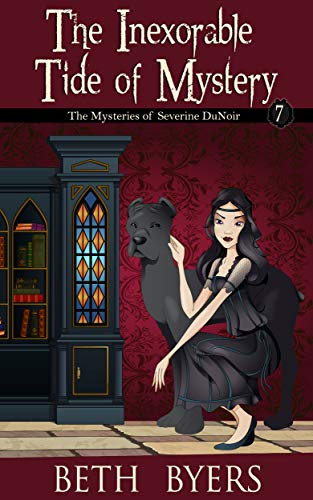 The Inexorable Tide of Mystery: A Severine DuNoir Historical Cozy Adventure (The Mysteries of Severine DuNoir Book 7) by [Beth  Byers]