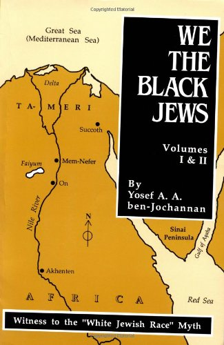 Image OfWe, The Black Jews: Witness To The 'White Jewish Race' Myth, Volumes I & II (in One)