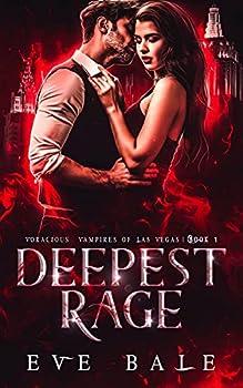 Deepest Rage  A Dark Vampire Romance  Voracious Vampires of Las Vegas Book 1