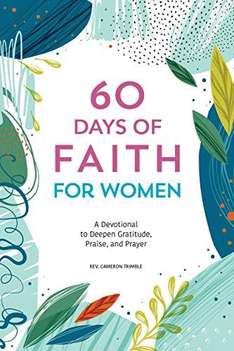 60 Days of Faith for Women: A Devotional to Deepen Gratitude, Praise, and Prayer