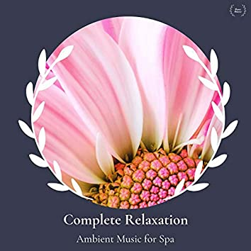 Complete Relaxation - Ambient Music For Spa