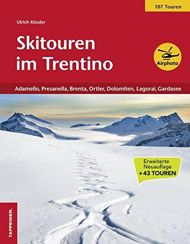 Skitouren im Trentino: Adamello, Brenta, Ortler, Dolomiten, Lagorai und Gardasee: Adamello, Presanella, Brenta, Ortler, Dolomiten, Lagorai und Gardasee