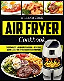 """Air Fryer Cookbook: The Complete Air Fryer Cookbook €"""" Delicious, Quick & Easy Air Fryer Recipes For Everyone (Easy Air Fryer Cookbook, Hot Air Fryer Cookbook, Healthy Air)"""