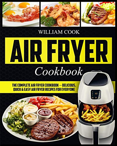 Air Fryer Cookbook: The Complete Air Fryer Cookbook – Delicious, Quick & Easy Air Fryer Recipes For Everyone (Easy Air Fryer Cookbook, Hot Air Fryer Cookbook, Healthy Air)