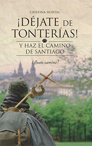 Déjate de tonterías: Y haz el Camino de Santiago (¡Déjate de tonterías! nº 2)