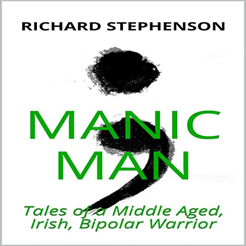 Manic Man: Tales of a Middle Aged, Irish, Bipolar Warrior audiobook cover art