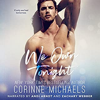 We Own Tonight                   By:                                                                                                                                 Corinne Michaels                               Narrated by:                                                                                                                                 Zachary Webber,                                                                                        Andi Arndt                      Length: 8 hrs and 37 mins     37 ratings     Overall 4.6