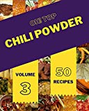 Oh! Top 50 Chili Powder Recipes Volume 3: An Inspiring Chili Powder Cookbook for You (English Edition)