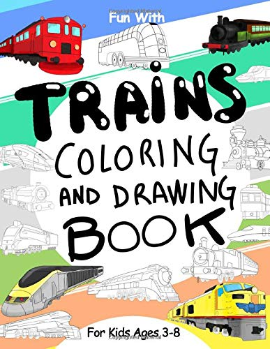 Trains Coloring and Drawing Book: For Kids Ages 3-8: Fun with Coloring Old...