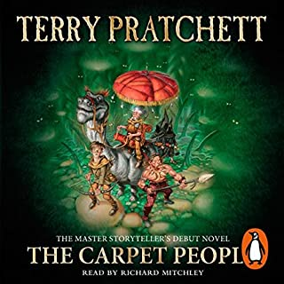 The Carpet People                   By:                                                                                                                                 Terry Pratchett                               Narrated by:                                                                                                                                 Richard Mitchley                      Length: 4 hrs and 38 mins     9 ratings     Overall 4.7
