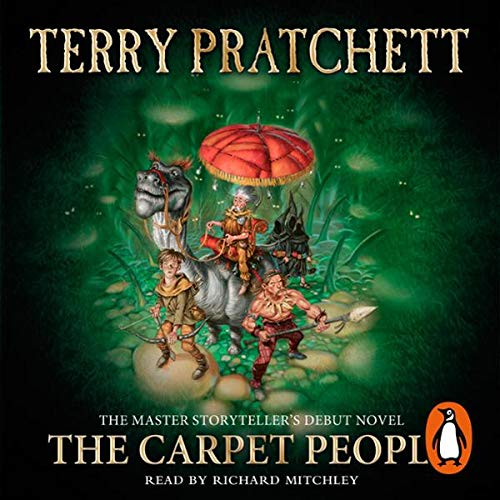 The Carpet People                   By:                                                                                                                                 Terry Pratchett                               Narrated by:                                                                                                                                 Richard Mitchley                      Length: 4 hrs and 38 mins     144 ratings     Overall 4.6