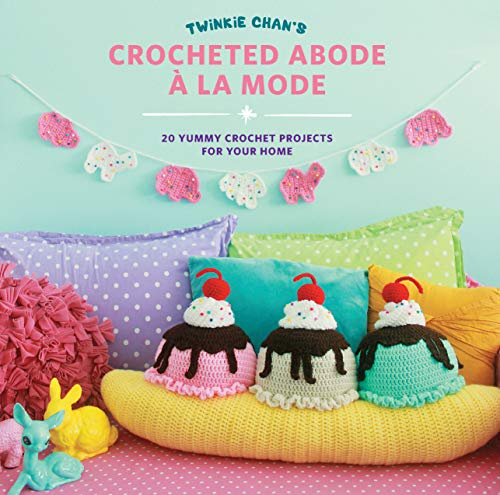Twinkie Chan's Crocheted Abode a la Mode: 20 Yummy Crochet Projects for Your Home (English Edition)