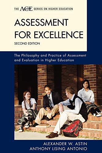 Assessment for Excellence: The Philosophy and Practice of Assessment and Evaluation in Higher Education (The ACE Series