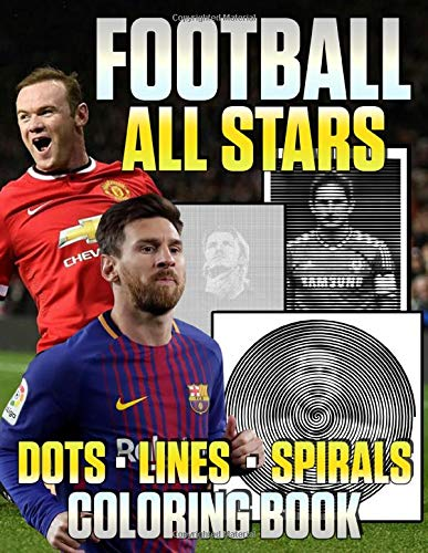 Football All Stars Dots Lines Spirals Coloring Book: The New Way To Relax And Relieve Stress With Futbol All Stars