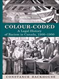 Colour-Coded: A Legal History of Racism in Canada, 1900-1950 (Osgoode Society for Canadian Legal History) (English Edition)