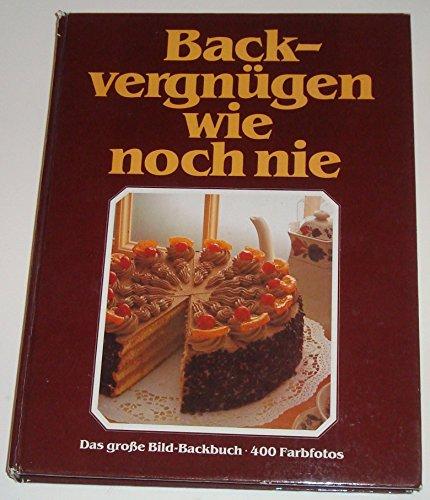 Backvergnuegen wie noch nie Das große Bild-Backbuch 400 Farbfotos