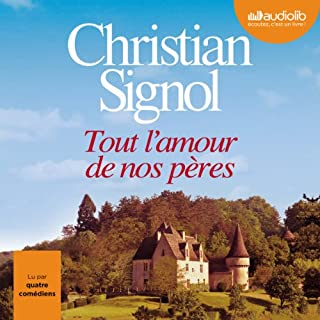 Tout l'amour de nos pères                   De :                                                                                                                                 Christian Signol                               Lu par :                                                                                                                                 Patrick Descamps,                                                                                        Nathalie Hons,                                                                                        Jean-Paul Landresse,                   and others                 Durée : 10 h et 31 min     27 notations     Global 4,6