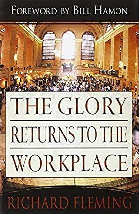 The Glory Returns to the Workplace by Richard Fleming (2005-01-01)