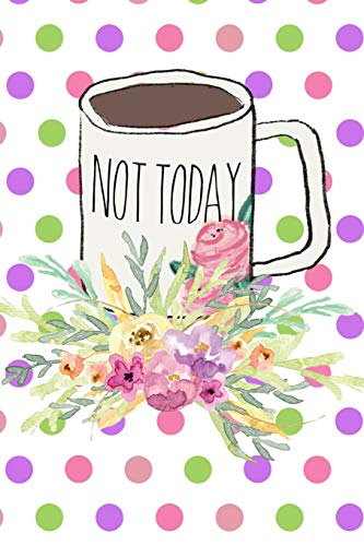 Not Today: Funny Sarcastic Coffee Lovers Gift Journal: This is a Blank Lined Diary that makes a perfect Mother's Day gift for women. It's 6X9 with 120 pages, a convenient size to write things in.
