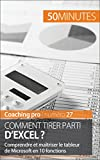 Comment tirer parti d'Excel ?: Comprendre et maîtriser le tableur de Microsoft en 10 fonctions (Coaching pro t. 27)