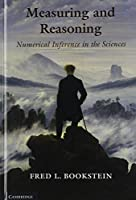 Measuring and Reasoning: Numerical Inference in the Sciences by Fred L. Bookstein(2014-02-28)