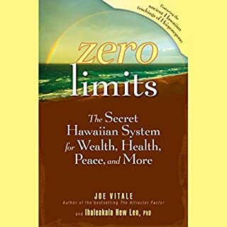 Zero Limits     The Secret Hawaiian System for Wealth, Health, Peace, and More              By:                                                                                                                                 Joe Vitale,                                                                                        Ihaleakala Hew Len                               Narrated by:                                                                                                                                 Joe Vitale,                                                                                        Ihaleakala Hew Len                      Length: 6 hrs and 21 mins     83 ratings     Overall 4.8