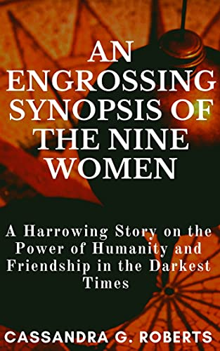 AN ENGROSSING SYNOPSIS OF THE NINE WOMEN:: A Harrowing Story on the Power of Humanity and Friendship in the Darkest Times (English Edition)