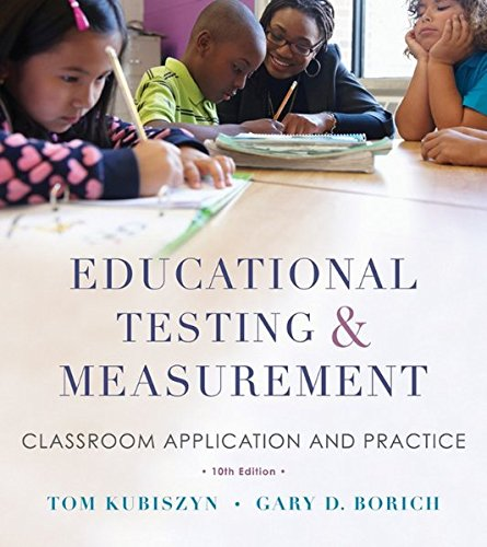 Compare Textbook Prices for Educational Testing and Measurement: Classroom Application and Practice 10 Edition ISBN 9781118466490 by Kubiszyn, Tom,Borich, Gary D.