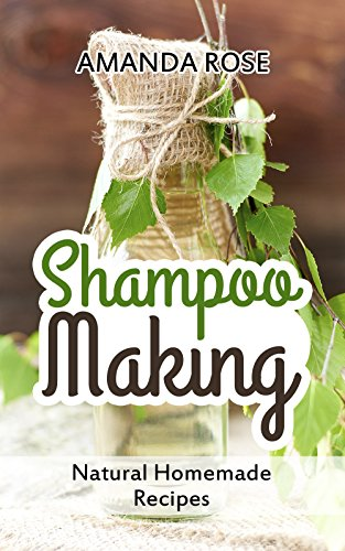 Shampoo Making: Natural Homemade Recipes - Shampoo Bars & Soap Making DIY Guide for Organic Gifts and Healthy Hair (English Edition)